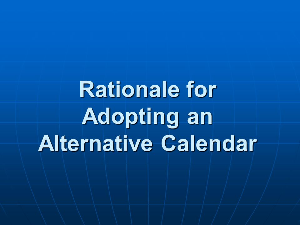 Rationale for Adopting an Alternative Calendar