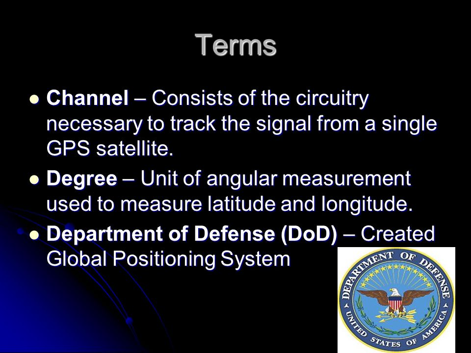 Terms Channel – Consists of the circuitry necessary to track the signal from a single GPS satellite. Channel – Consists of the circuitry necessary to