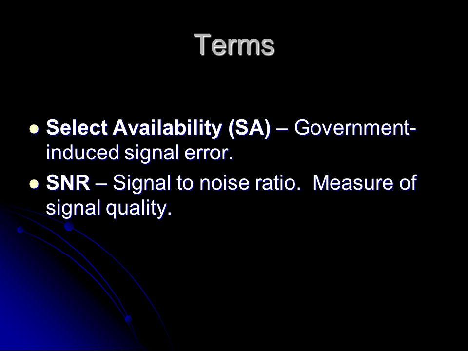 Terms Select Availability (SA) – Government- induced signal error. Select Availability (SA) – Government- induced signal error. SNR – Signal to noise