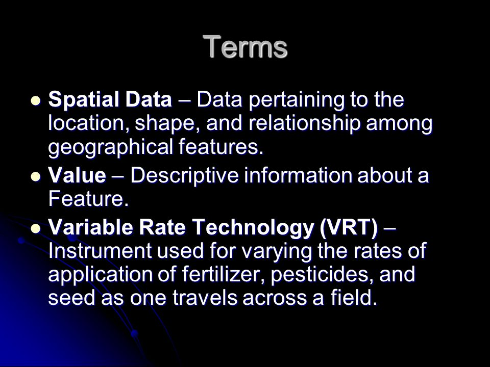 Terms Spatial Data – Data pertaining to the location, shape, and relationship among geographical features. Spatial Data – Data pertaining to the locat