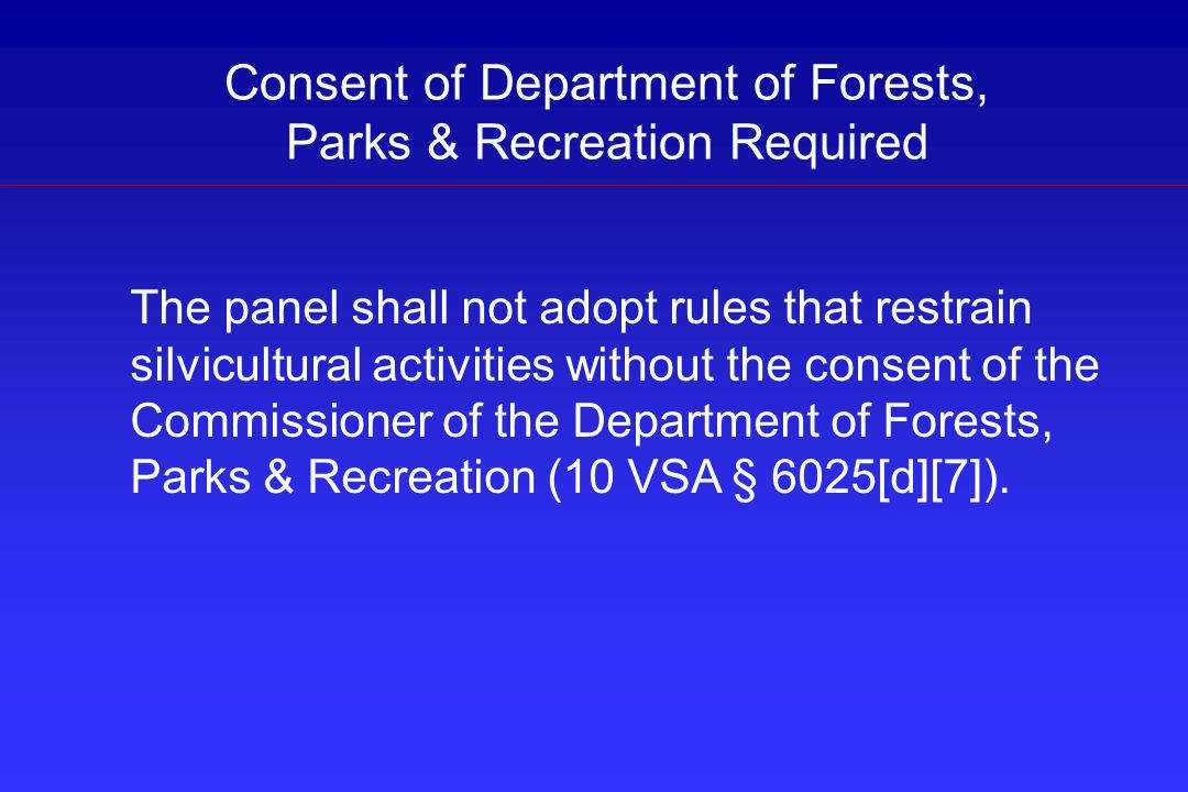 Consent of Department of Forests, Parks & Recreation Required The panel shall not adopt rules that restrain silvicultural activities without the conse