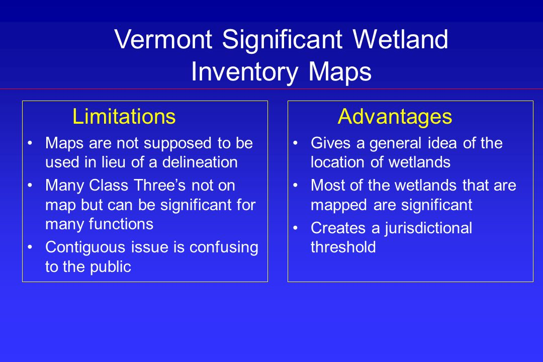 Vermont Significant Wetland Inventory Maps Limitations Maps are not supposed to be used in lieu of a delineation Many Class Threes not on map but can