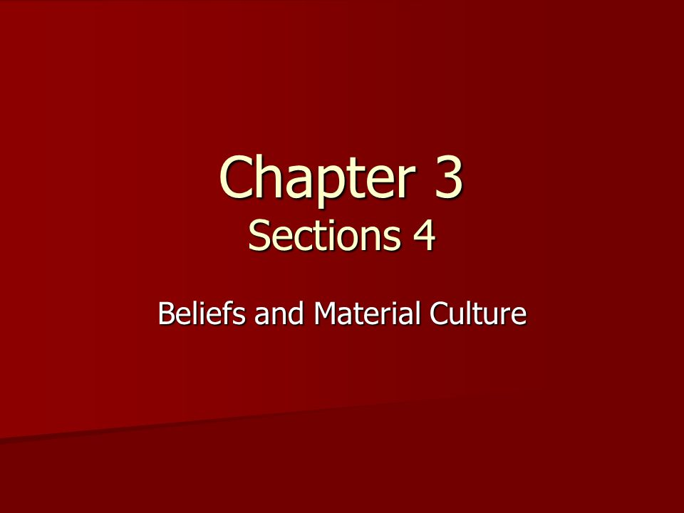 Chapter 3 Sections 4 Beliefs and Material Culture