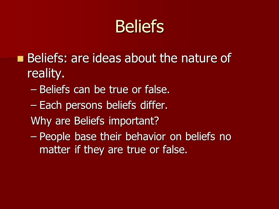 Beliefs Beliefs: are ideas about the nature of reality.
