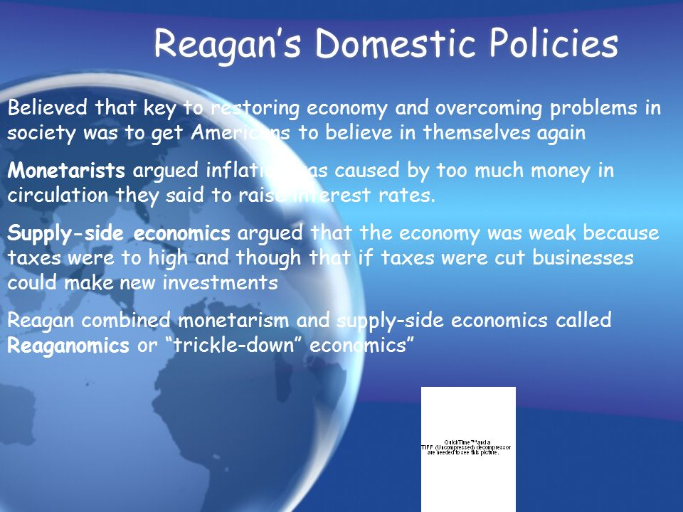 Reagans Domestic Policies Believed that key to restoring economy and overcoming problems in society was to get Americans to believe in themselves agai