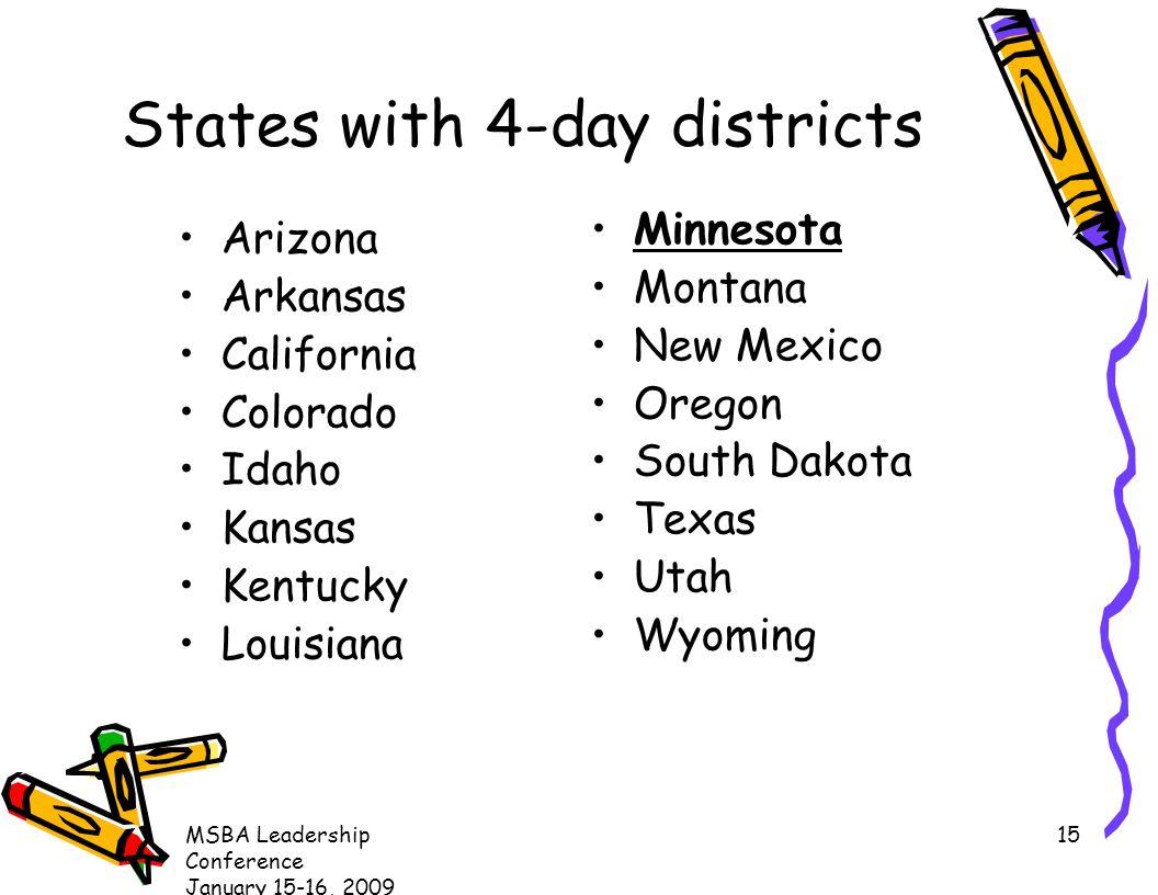 MSBA Leadership Conference January 15-16, 2009 15 States with 4-day districts Arizona Arkansas California Colorado Idaho Kansas Kentucky Louisiana Min
