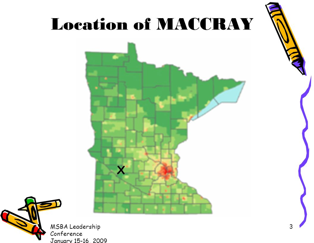 MSBA Leadership Conference January 15-16, 2009 3 Location of MACCRAY X