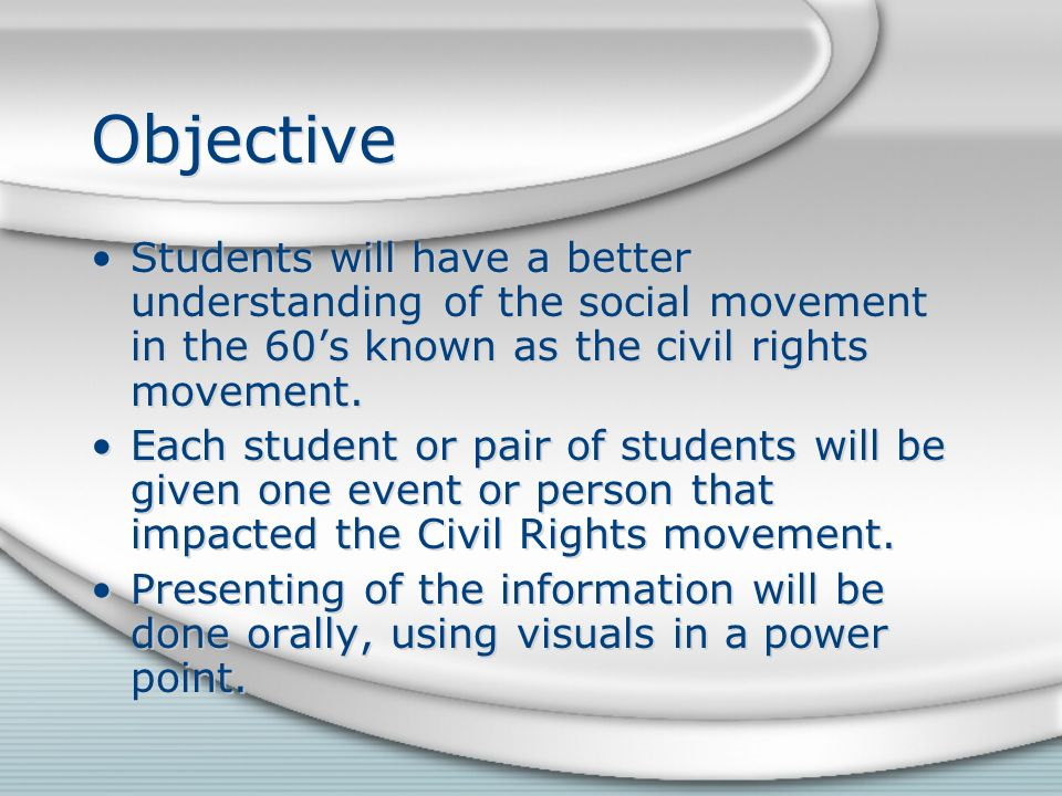 Objective Students will have a better understanding of the social movement in the 60s known as the civil rights movement.
