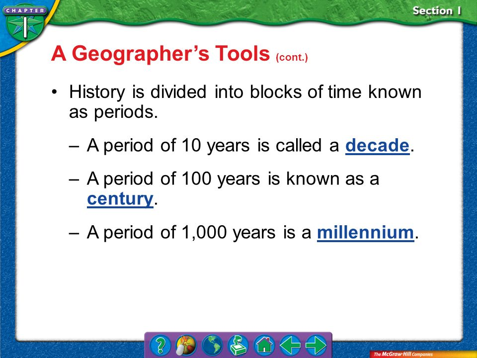 Section 1 History is divided into blocks of time known as periods. –A period of 10 years is called a decade.decade –A period of 100 years is known as