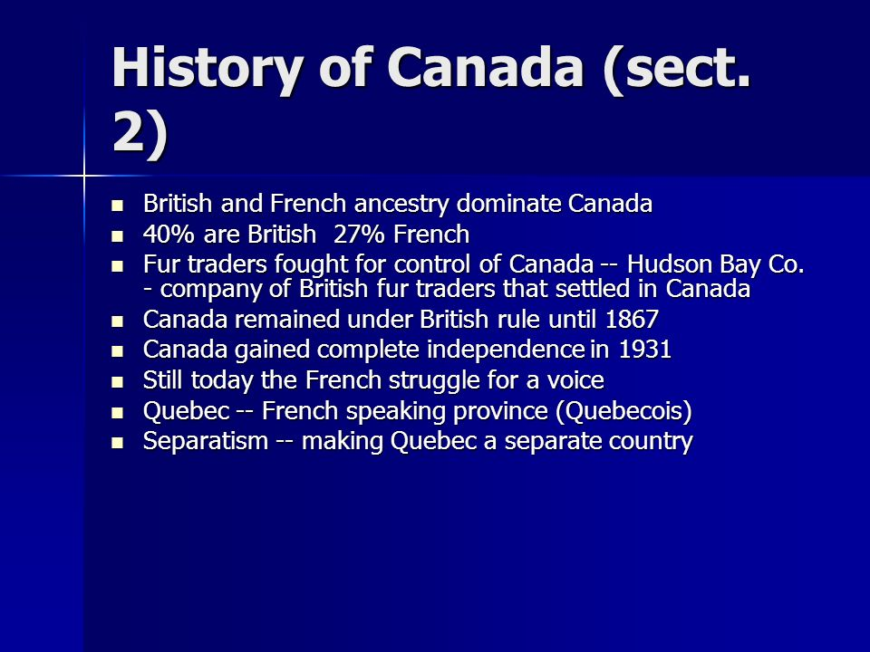 History of Canada (sect. 2) British and French ancestry dominate Canada British and French ancestry dominate Canada 40% are British 27% French 40% are