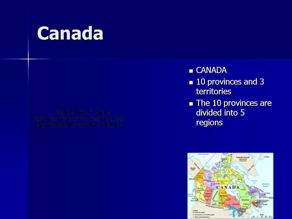 Atlantic Provinces Newfoundland, Prince Edward Island, Nova Scotia, New Brunswick Newfoundland, Prince Edward Island, Nova Scotia, New Brunswick Mixed deciduous forests Mixed deciduous forests Maritime -- bordering on or relating to the sea Maritime -- bordering on or relating to the sea Off shore oil Off shore oil Smallest region Smallest region (5% of Canadas land) (5% of Canadas land) Resources -- fishing, dairy Resources -- fishing, dairy farming -- fruits, vegetables farming -- fruits, vegetables
