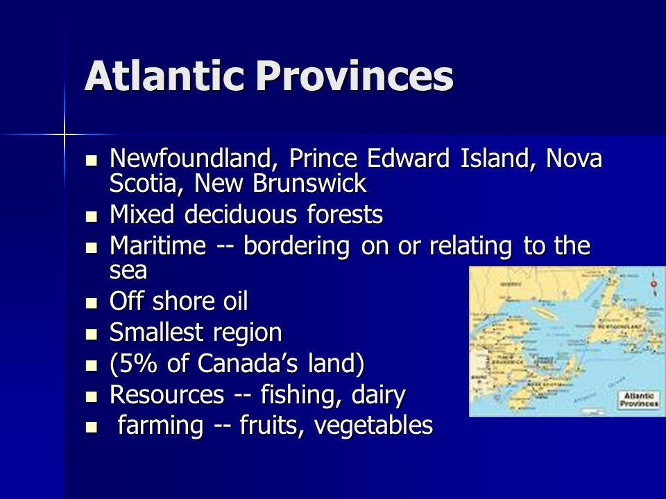 Atlantic Provinces Newfoundland, Prince Edward Island, Nova Scotia, New Brunswick Newfoundland, Prince Edward Island, Nova Scotia, New Brunswick Mixed