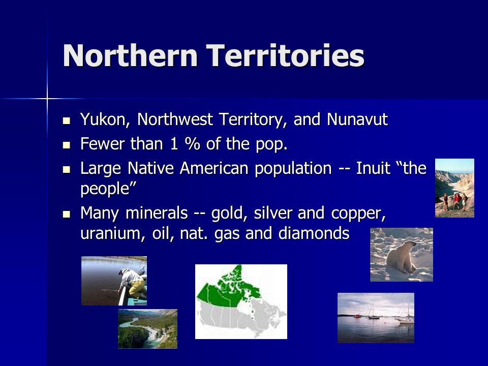 Northern Territories Yukon, Northwest Territory, and Nunavut Yukon, Northwest Territory, and Nunavut Fewer than 1 % of the pop. Fewer than 1 % of the
