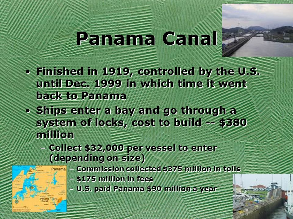 Panama Canal Finished in 1919, controlled by the U.S. until Dec. 1999 in which time it went back to Panama Ships enter a bay and go through a system o