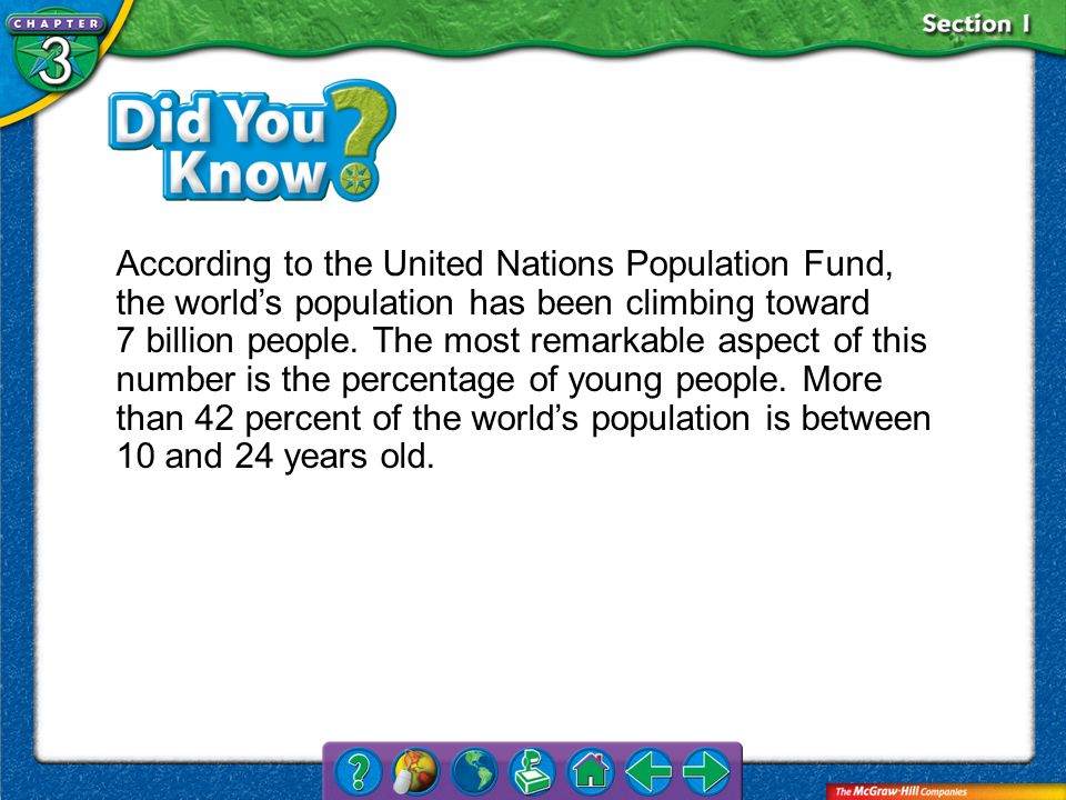 Section 1 According to the United Nations Population Fund, the worlds population has been climbing toward 7 billion people. The most remarkable aspect