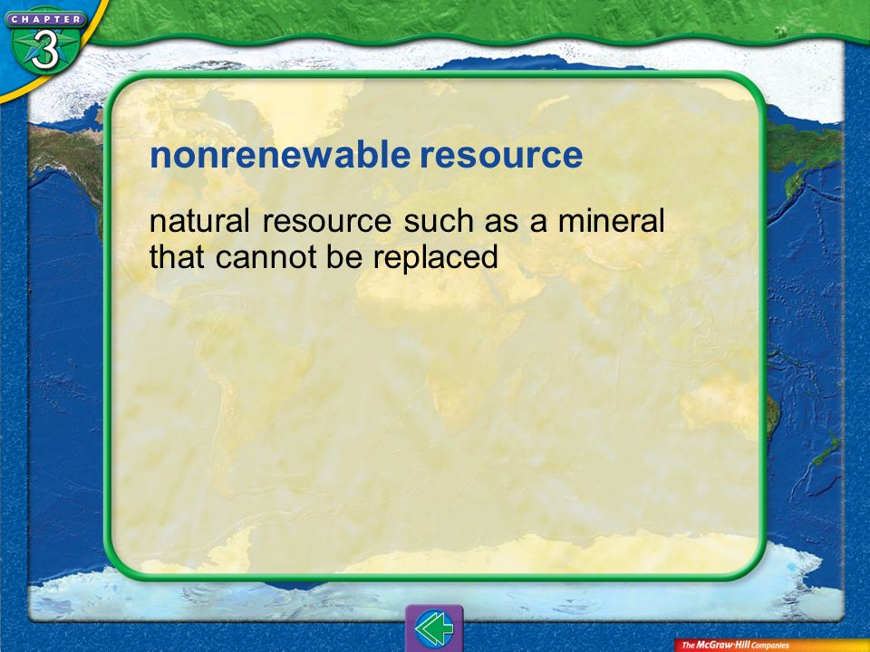 Vocab24 nonrenewable resource natural resource such as a mineral that cannot be replaced