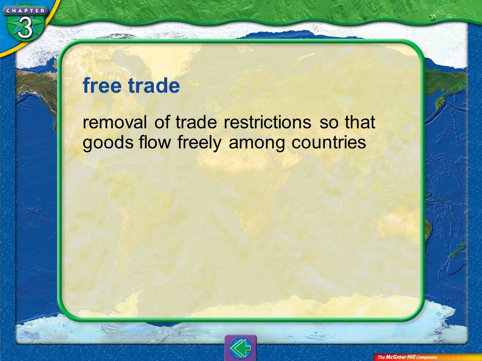 Vocab33 free trade removal of trade restrictions so that goods flow freely among countries