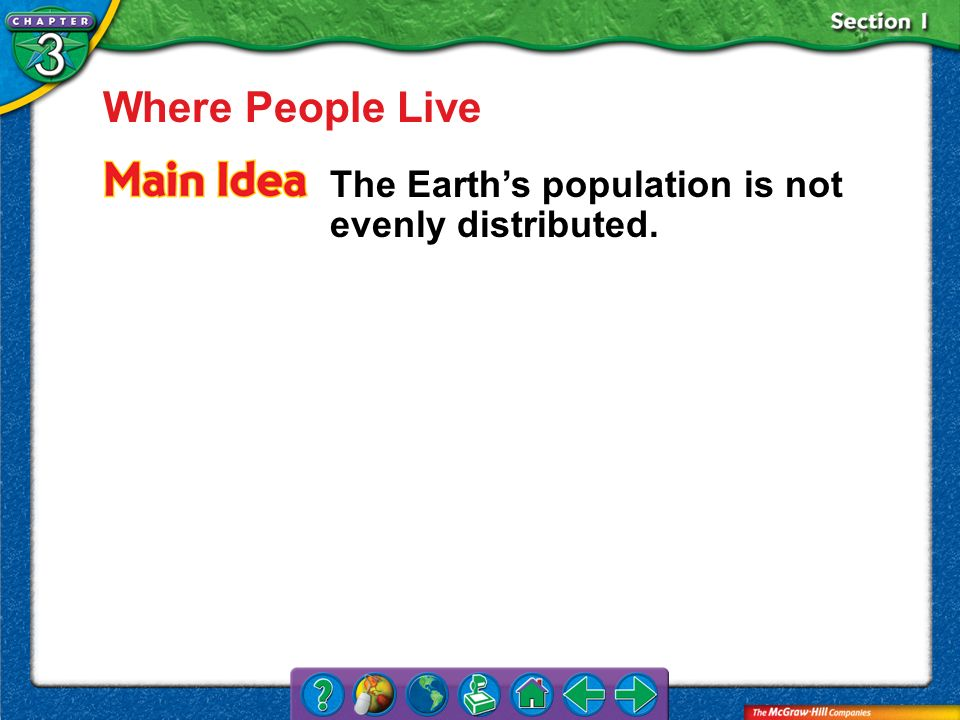 Section 1 Where People Live The Earths population is not evenly distributed.