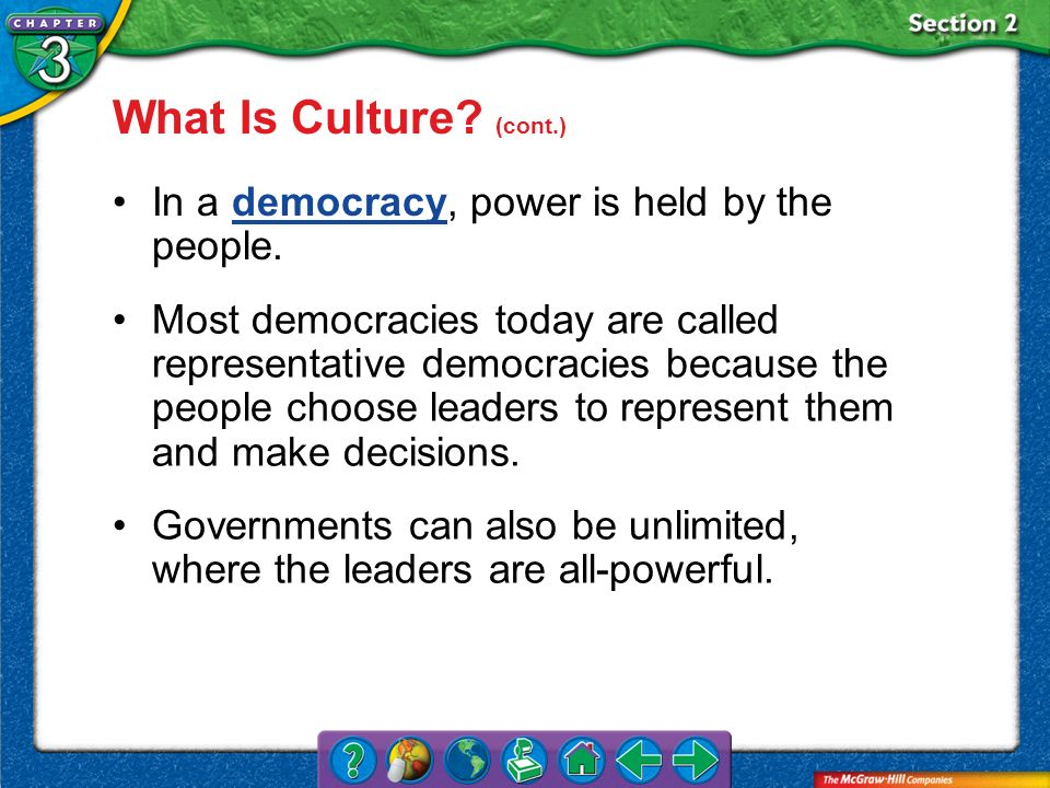 Section 2 In a democracy, power is held by the people.democracy Most democracies today are called representative democracies because the people choose