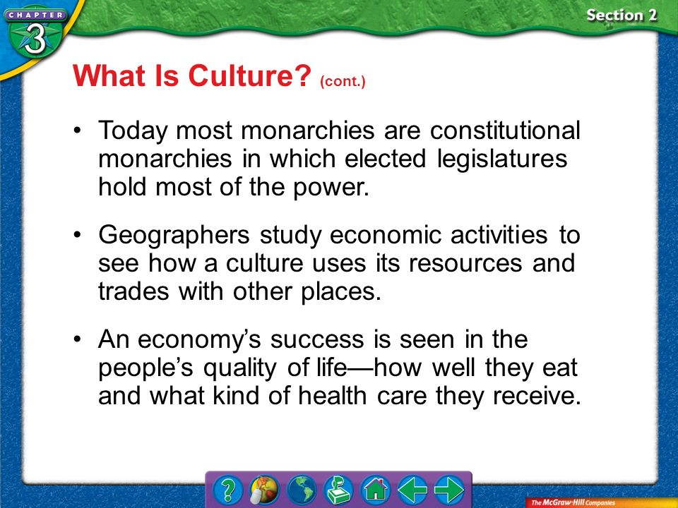 Section 2 Today most monarchies are constitutional monarchies in which elected legislatures hold most of the power. Geographers study economic activit