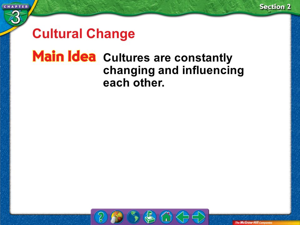 Section 2 Cultural Change Cultures are constantly changing and influencing each other.