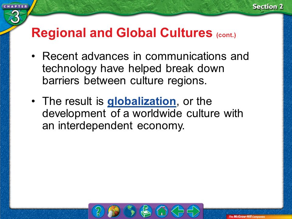 Section 2 Regional and Global Cultures (cont.) Recent advances in communications and technology have helped break down barriers between culture region