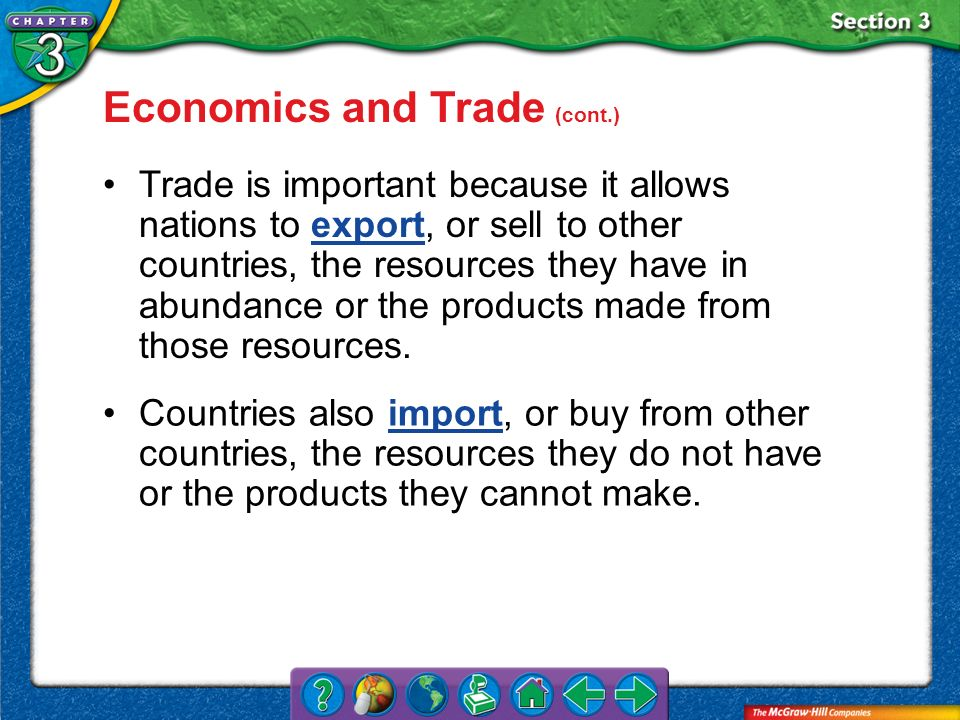 Section 3 Economics and Trade (cont.) Trade is important because it allows nations to export, or sell to other countries, the resources they have in a