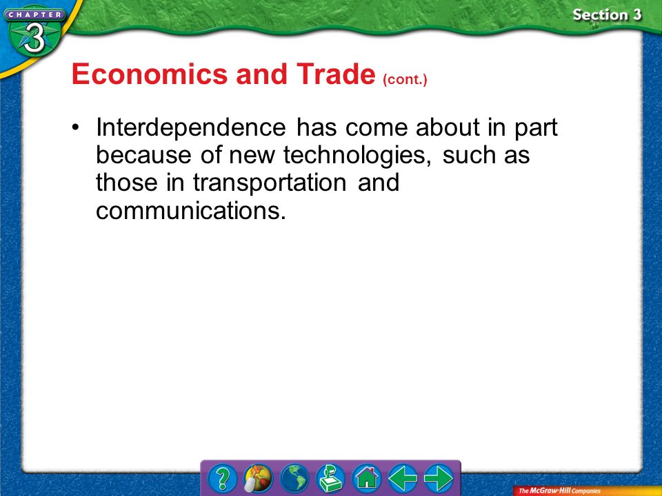Section 3 Economics and Trade (cont.) Interdependence has come about in part because of new technologies, such as those in transportation and communic