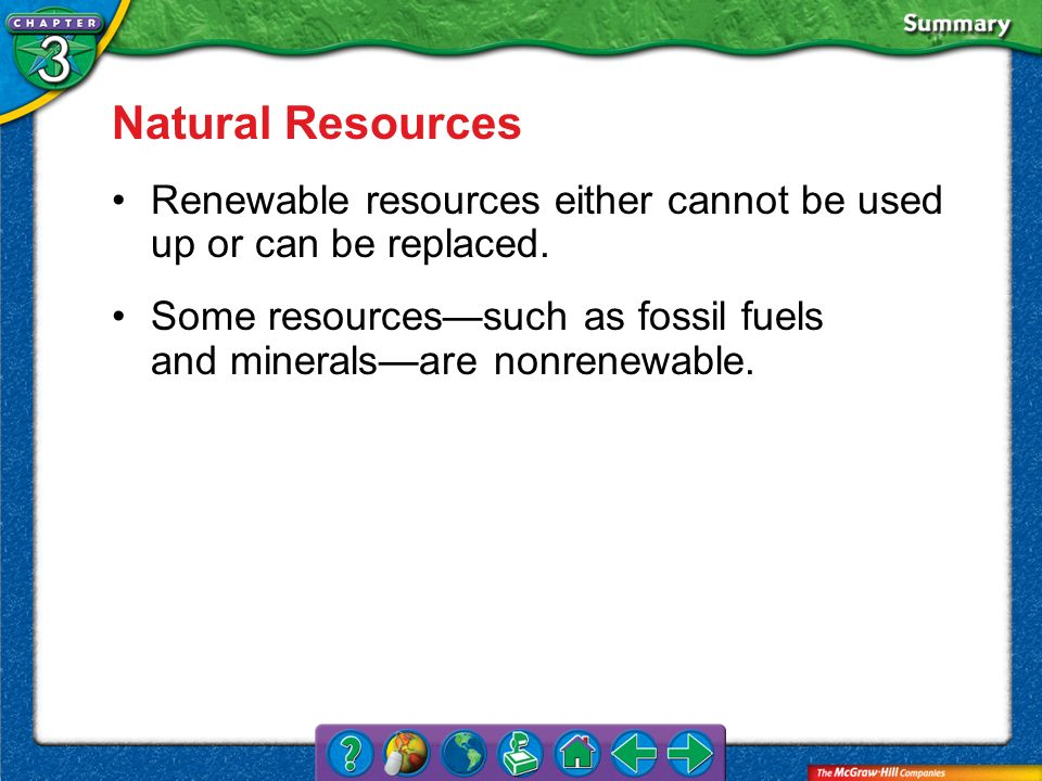 VS 3 Natural Resources Renewable resources either cannot be used up or can be replaced. Some resourcessuch as fossil fuels and mineralsare nonrenewabl