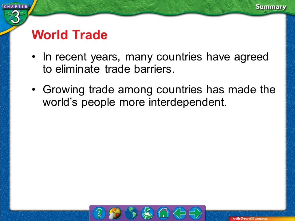 VS 5 World Trade In recent years, many countries have agreed to eliminate trade barriers. Growing trade among countries has made the worlds people mor