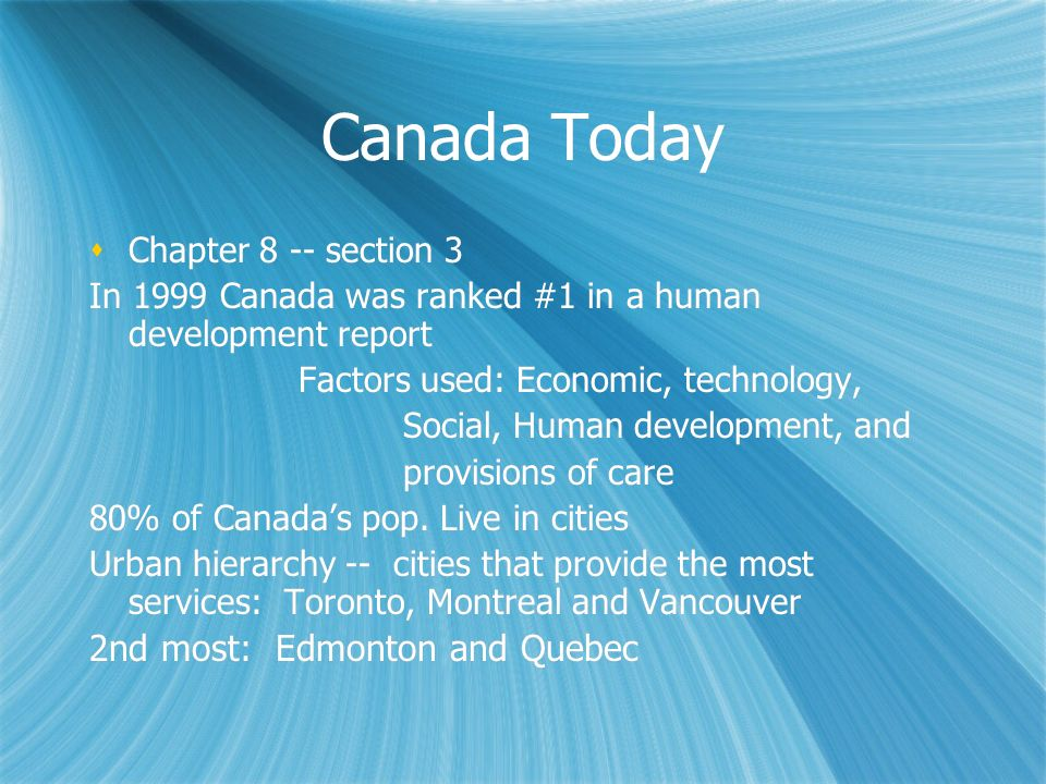 Canada Today Chapter 8 -- section 3 In 1999 Canada was ranked #1 in a human development report Factors used: Economic, technology, Social, Human devel