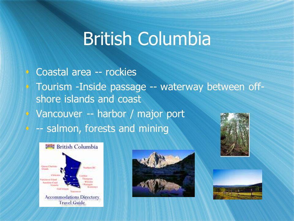British Columbia Coastal area -- rockies Tourism -Inside passage -- waterway between off- shore islands and coast Vancouver -- harbor / major port --