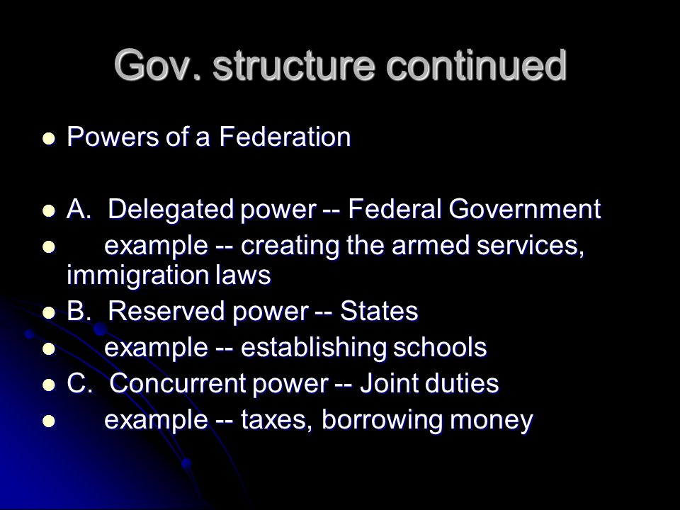 Gov. structure continued Powers of a Federation Powers of a Federation A. Delegated power -- Federal Government A. Delegated power -- Federal Governme