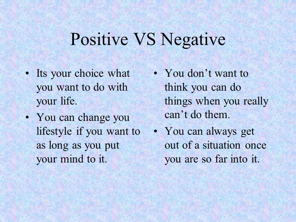 Positive VS Negative Its your choice what you want to do with your life.