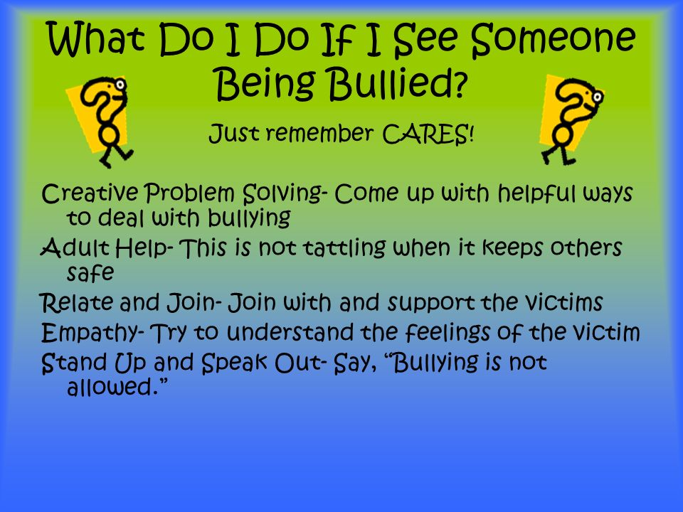 What Do I Do If I See Someone Being Bullied. Just remember CARES.
