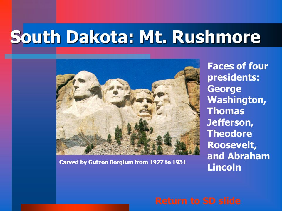 South Dakota Capital: Pierre 40 th State – November 2, 1889 Click to see Mount Rushmore Mount Rushmore State Pasque Ring-necked Pheasant Black Hills S