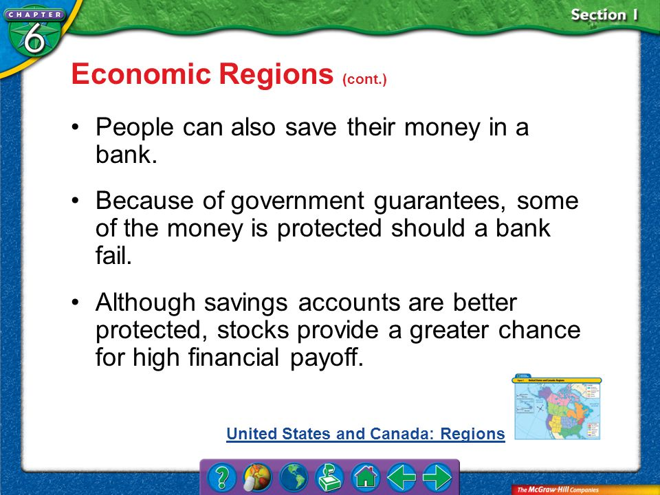 Section 1 Economic Regions (cont.) People can also save their money in a bank. Because of government guarantees, some of the money is protected should