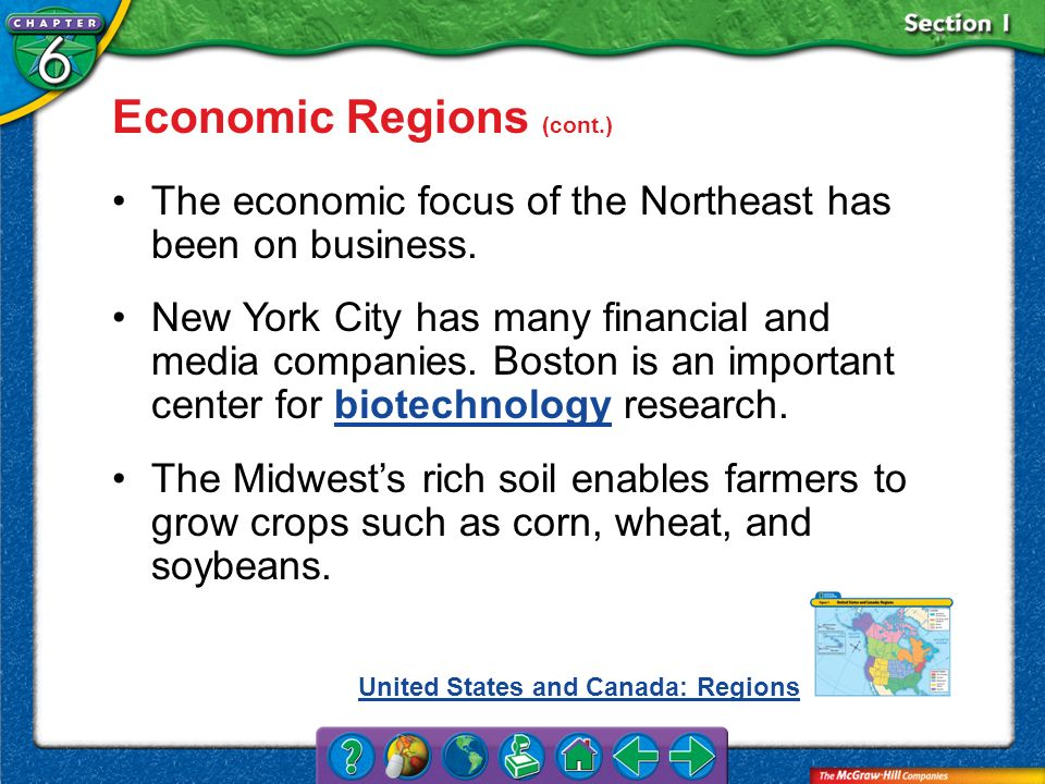 Section 1 Economic Regions (cont.) The economic focus of the Northeast has been on business. New York City has many financial and media companies. Bos