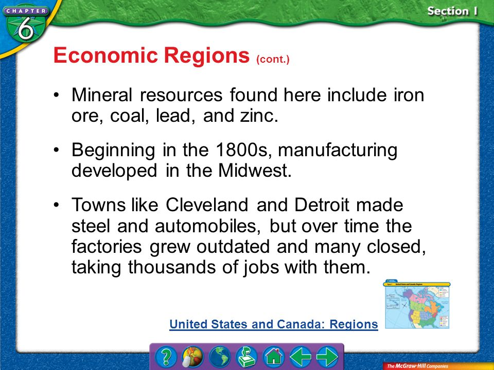 Section 1 Economic Regions (cont.) Mineral resources found here include iron ore, coal, lead, and zinc. Beginning in the 1800s, manufacturing develope