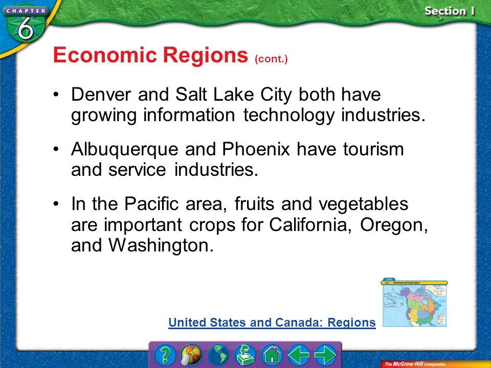 Section 1 Economic Regions (cont.) Denver and Salt Lake City both have growing information technology industries. Albuquerque and Phoenix have tourism