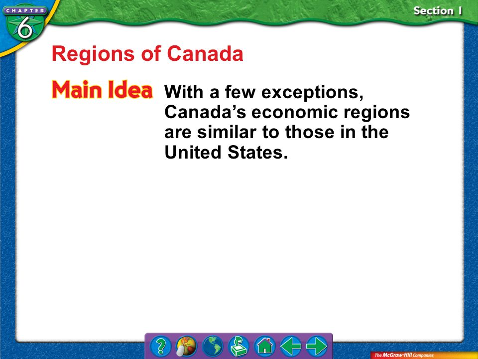 Section 1 Regions of Canada With a few exceptions, Canadas economic regions are similar to those in the United States.