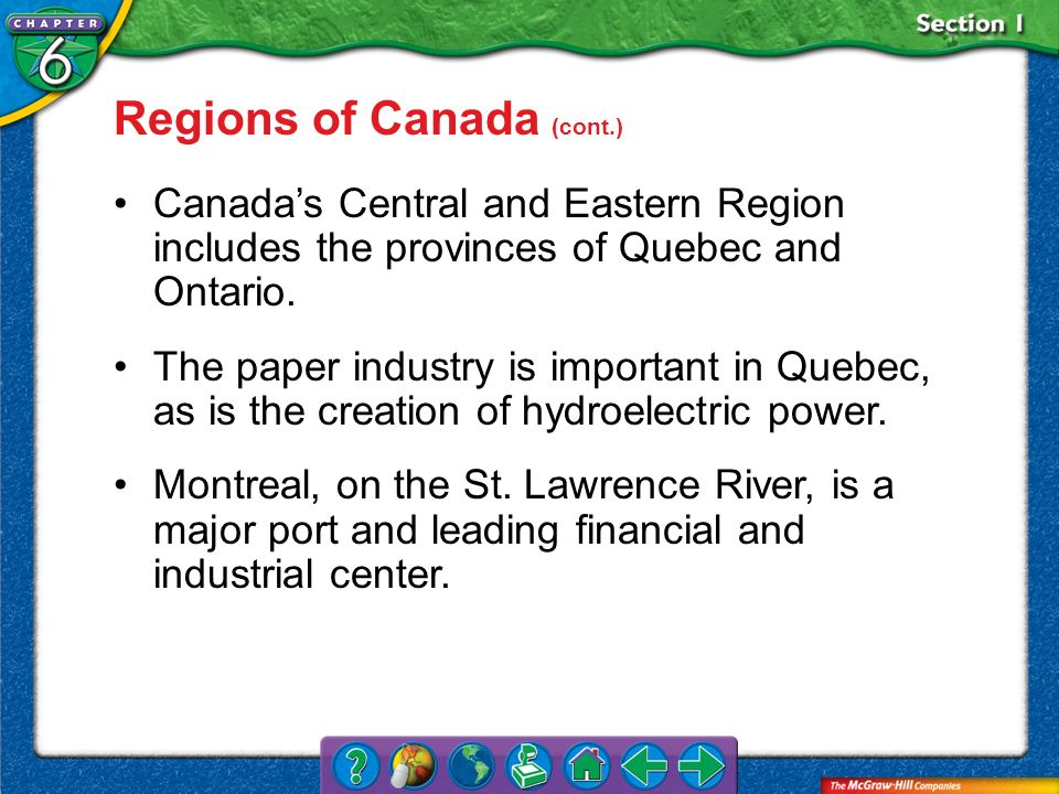 Section 1 Regions of Canada (cont.) Canadas Central and Eastern Region includes the provinces of Quebec and Ontario. The paper industry is important i