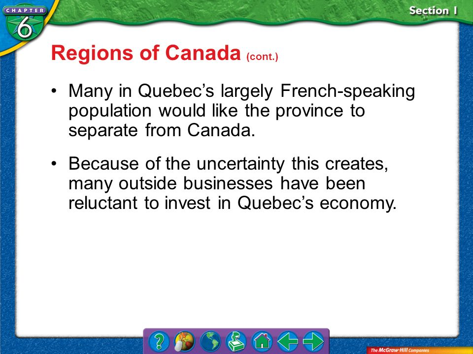 Section 1 Regions of Canada (cont.) Many in Quebecs largely French-speaking population would like the province to separate from Canada. Because of the