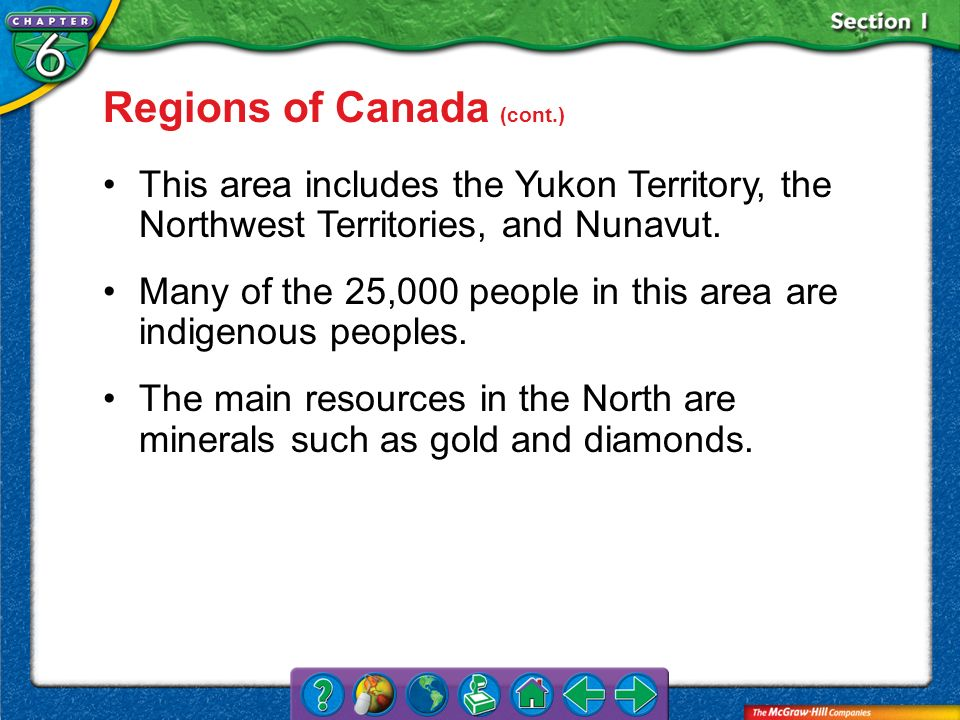 Section 1 Regions of Canada (cont.) This area includes the Yukon Territory, the Northwest Territories, and Nunavut. Many of the 25,000 people in this
