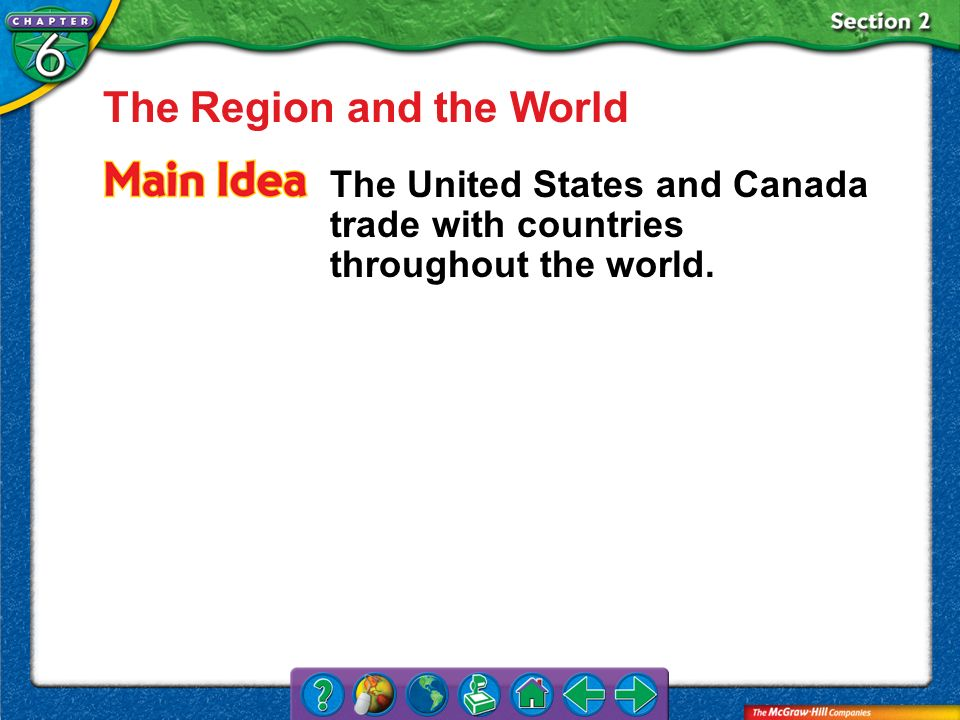 Section 2 The Region and the World The United States and Canada trade with countries throughout the world.