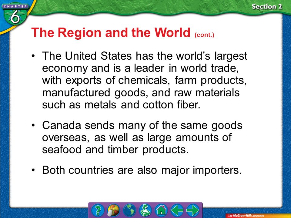 Section 2 The Region and the World (cont.) The United States has the worlds largest economy and is a leader in world trade, with exports of chemicals,
