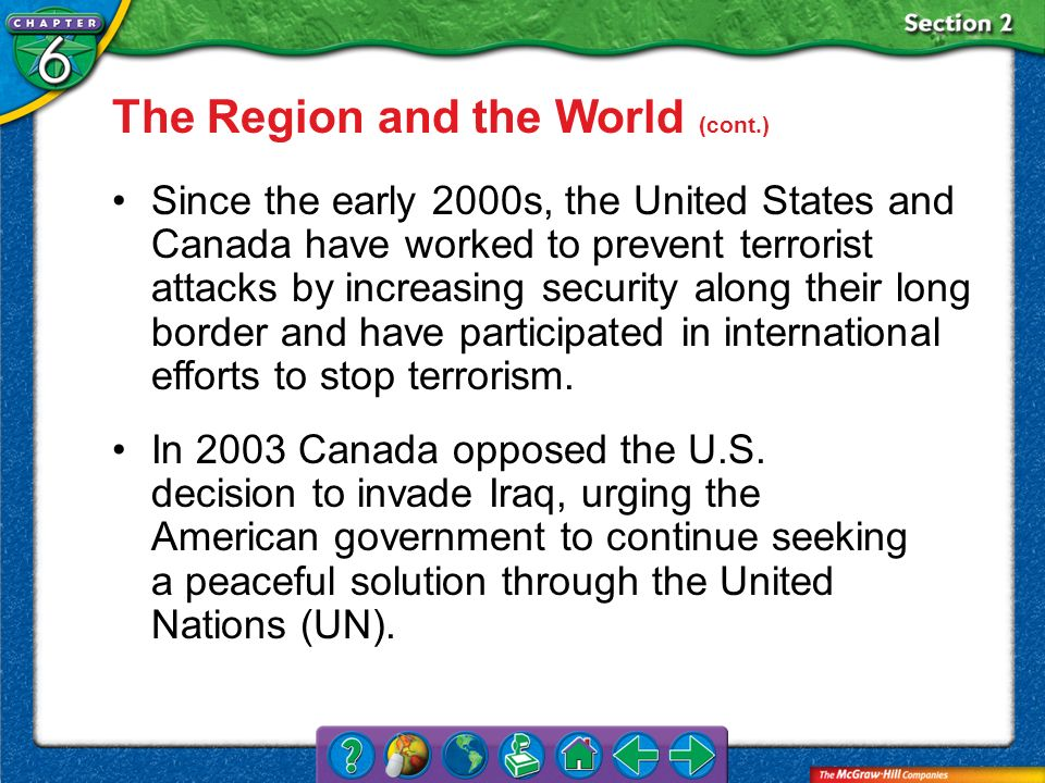 Section 2 The Region and the World (cont.) Since the early 2000s, the United States and Canada have worked to prevent terrorist attacks by increasing