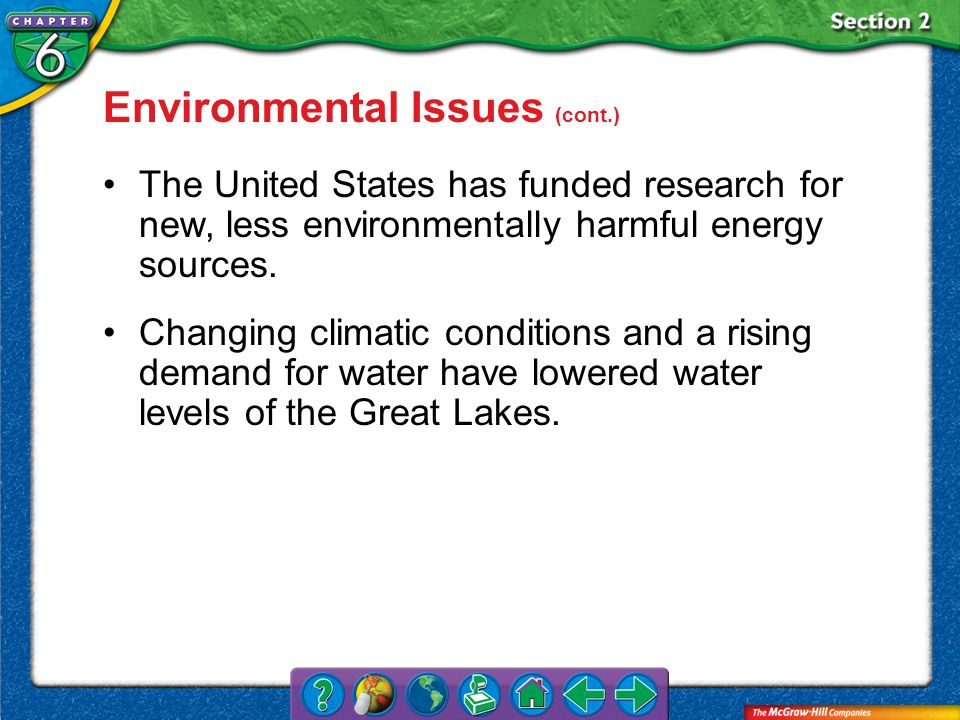 Section 2 Environmental Issues (cont.) The United States has funded research for new, less environmentally harmful energy sources. Changing climatic c