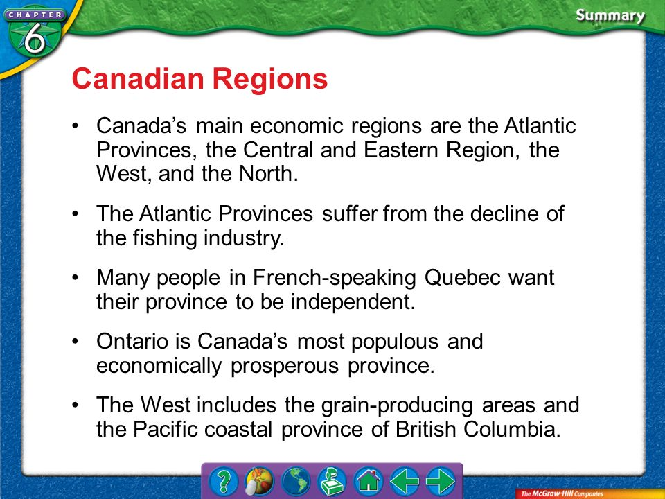 VS 3 Canadian Regions Canadas main economic regions are the Atlantic Provinces, the Central and Eastern Region, the West, and the North. The Atlantic