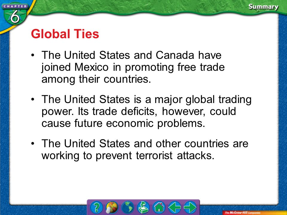 VS 4 Global Ties The United States and Canada have joined Mexico in promoting free trade among their countries. The United States is a major global tr